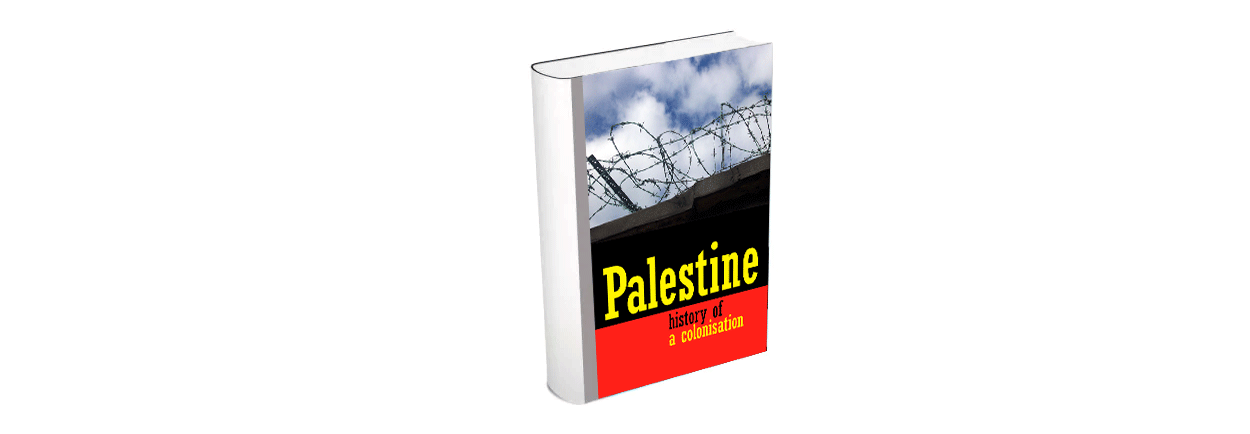 Palestine: History of a Colonisation (1973-2008)